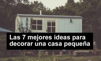 Las 7 mejores ideas para decorar una casa pequeña