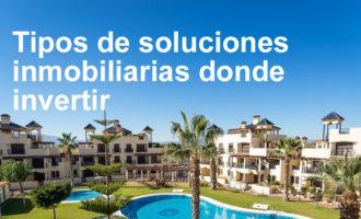 Tipos de soluciones inmobiliarias donde invertir